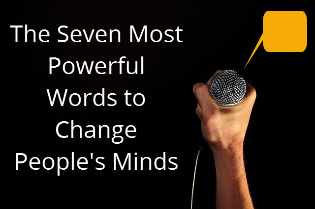the seven most powerful words change people u0026 39 s minds
