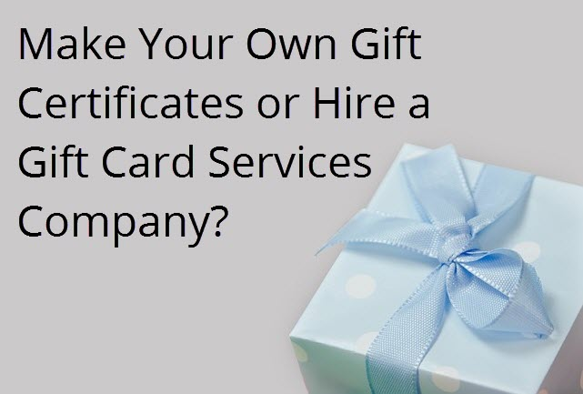 make your own gift certificates or hire a gift card services company