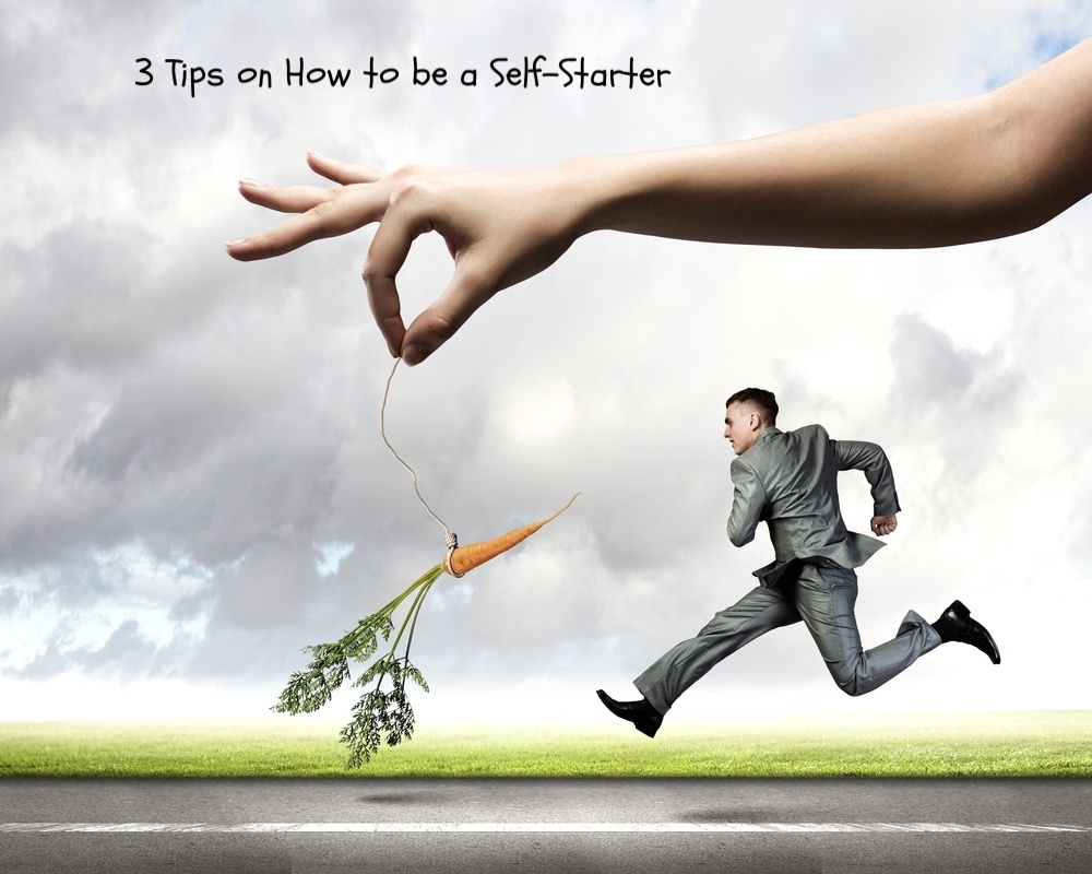 3 Tips on How to be a Self-Starter